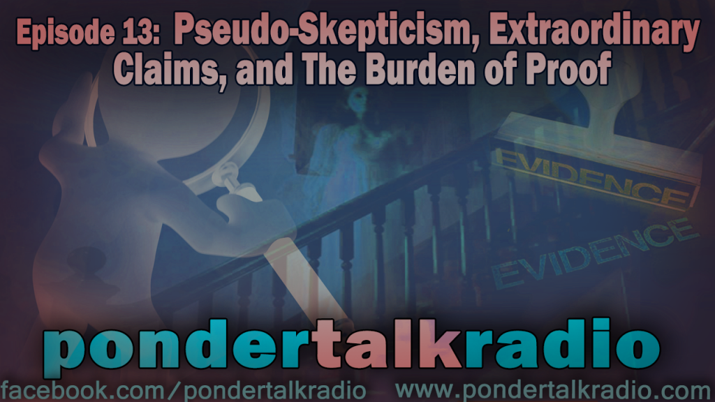 Episode-13---Pseudo-Skepticism,-Extraordinary-Claims,-and-the-Burden-of-Proof